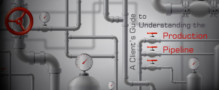 A Client's Guide to Understanding the Production Pipeline
